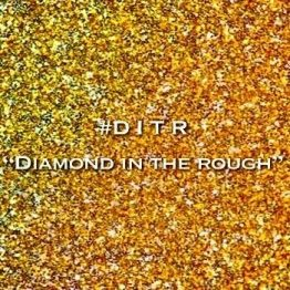 "#DITR ""Diamond In The Rough"""